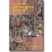 L'Afrique Noire en vitrines Lyon 1860/1960