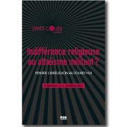 Indifférence religieuse ou athéisme militant ? Penser l'irréligion aujourd'hui Pierre Bréchon, Anne-Laure Zwilling